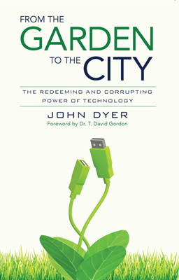 From The Garden To The City The Redeeming And Corrupting Power Of Technology John Dyer